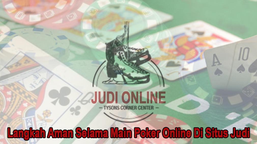 Poker Online Di Situs Judi Langkah Aman Selama - Tysonscornericerink
