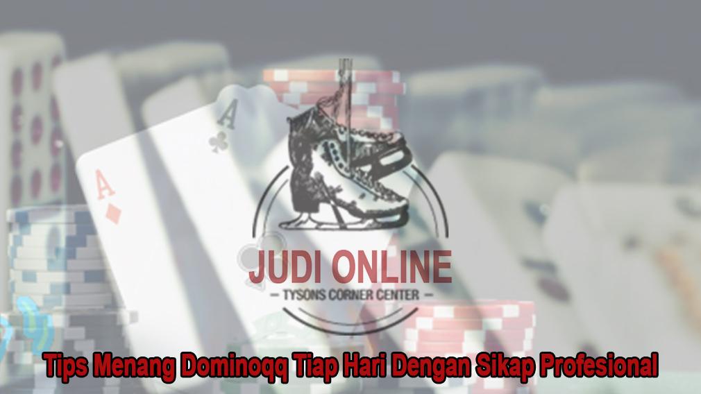 Dominoqq Tiap Hari Dengan Sikap Profesional - Tysonscornericerink